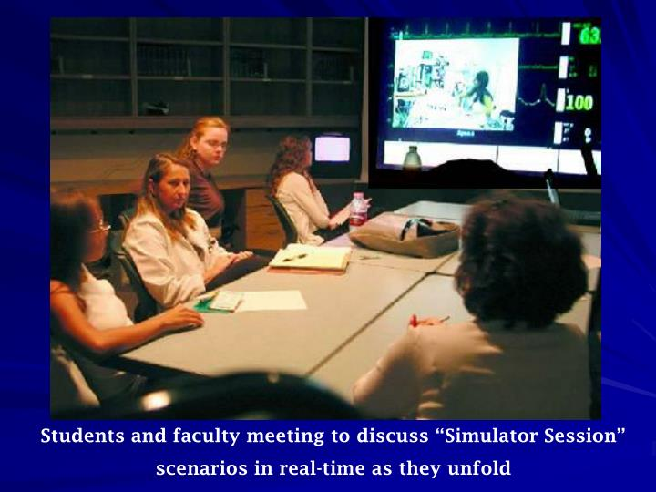 "Students and faculty meeting to discuss ""Simulator Session"" scenarios in real-time as they unfold"