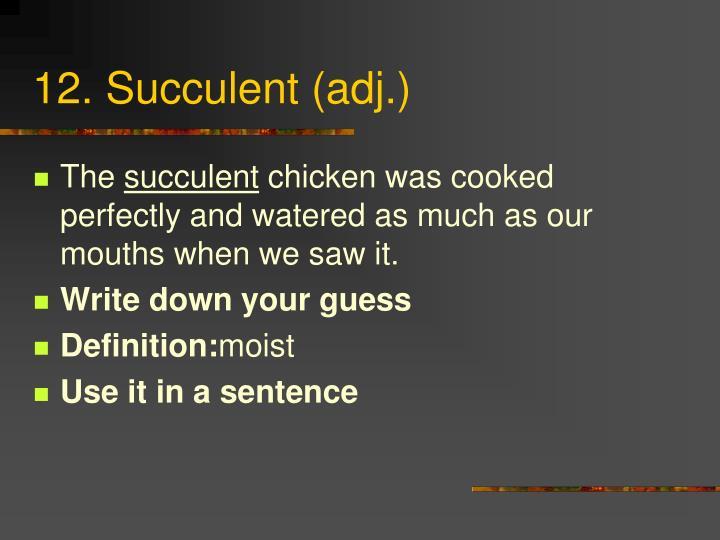 12. Succulent (adj.)
