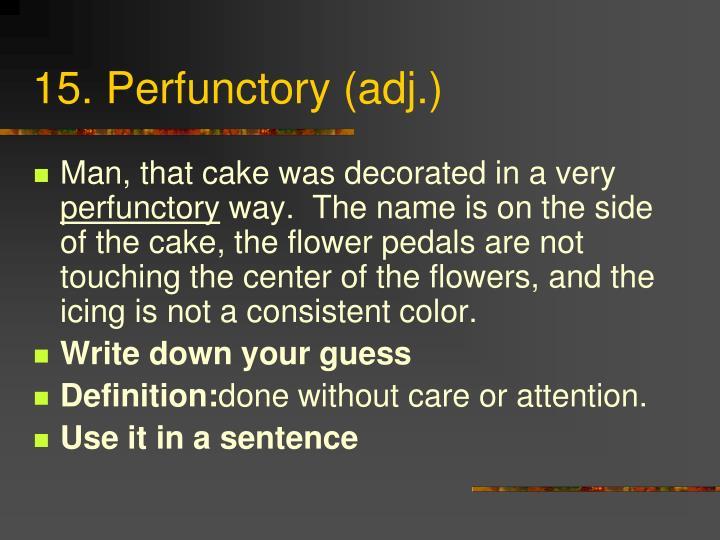 15. Perfunctory (adj.)