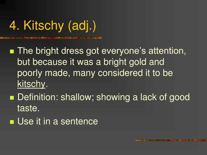 4. Kitschy (adj.)