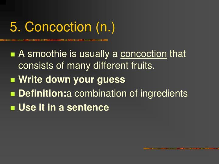 5. Concoction (n.)