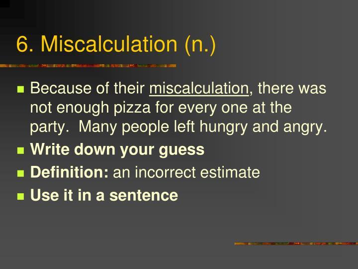 6. Miscalculation (n.)
