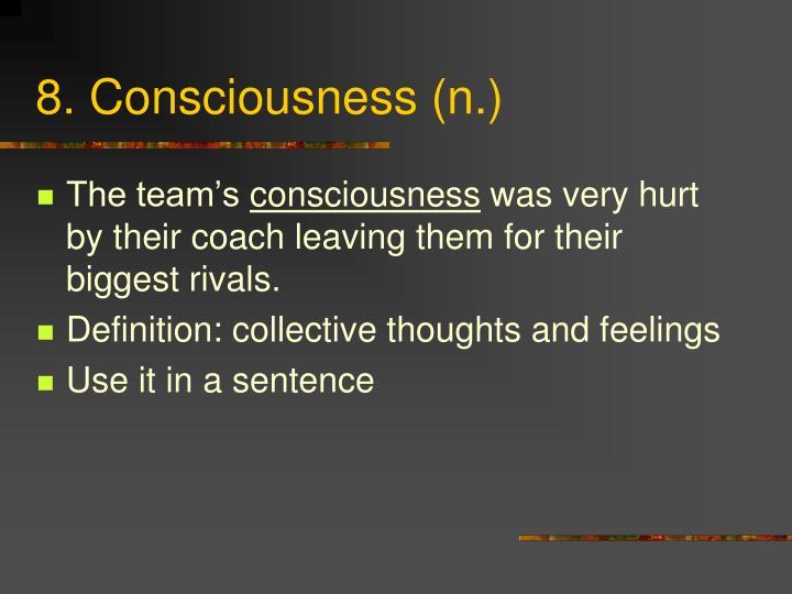 8. Consciousness (n.)