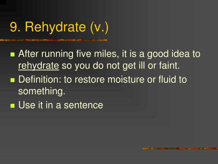 9. Rehydrate (v.)