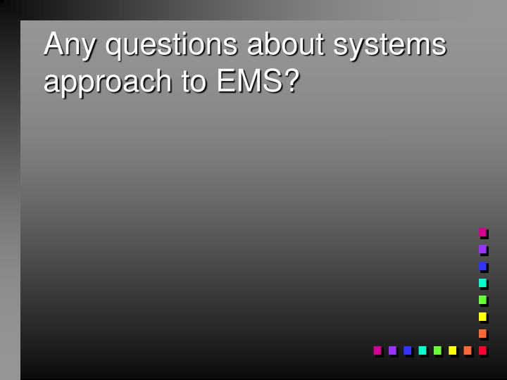 Any questions about systems approach to EMS?