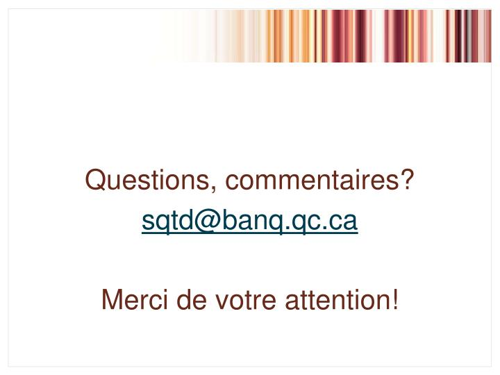 Questions, commentaires?