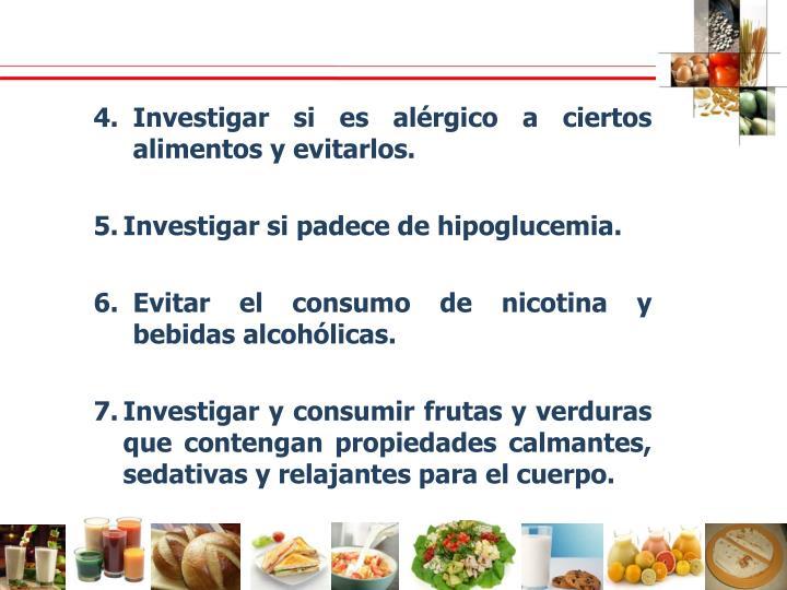 Investigar si es alérgico a ciertos alimentos y evitarlos.