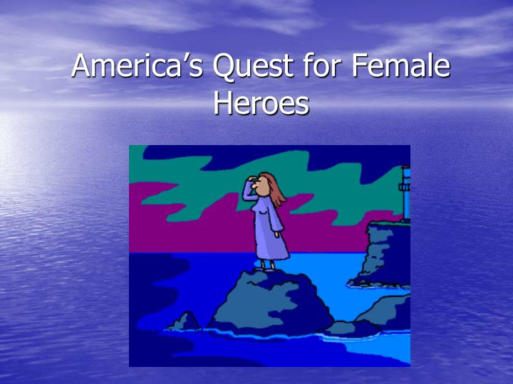 America s quest for female heroes