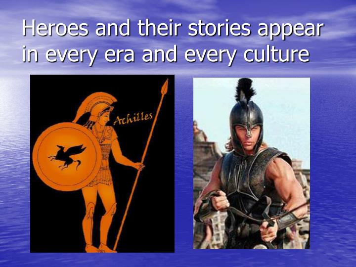 Heroes and their stories appear in every era and every culture