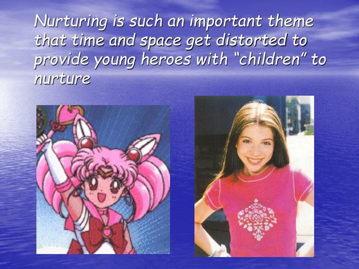 "Nurturing is such an important theme that time and space get distorted to provide young heroes with ""children"" to nurture"