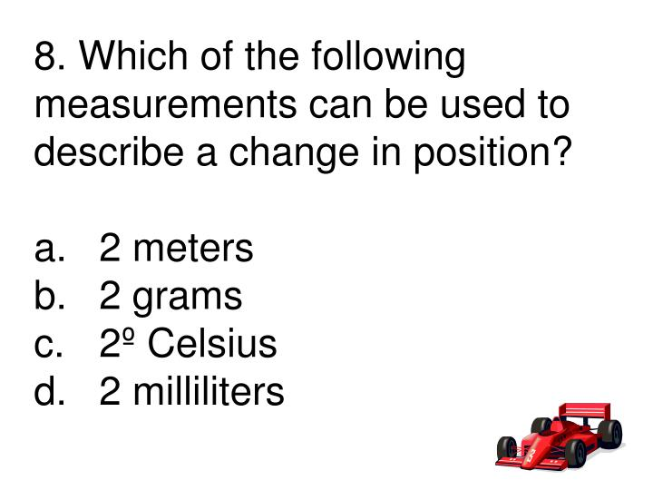 8. Which of the following measurements can be used to describe a change in position?