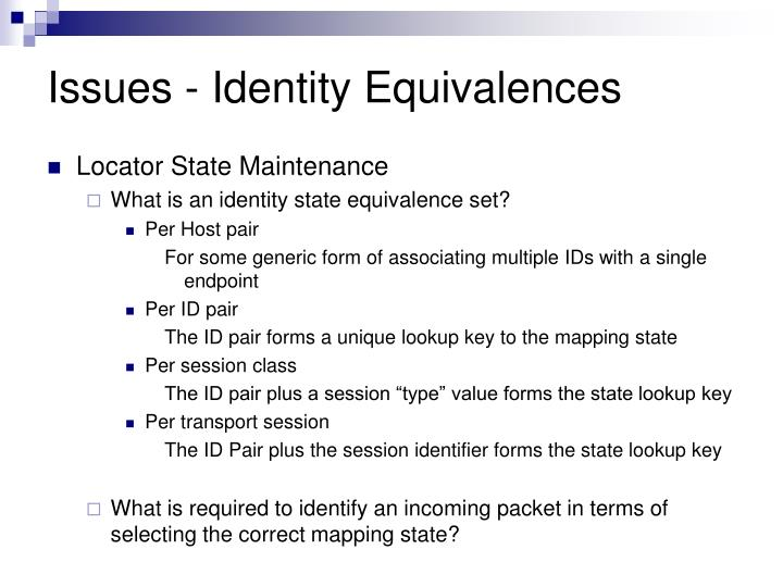 Issues - Identity Equivalences