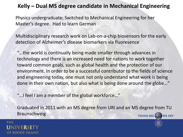 Physics undergraduate; Switched to Mechanical Engineering for her Master's degree.  Had to learn German