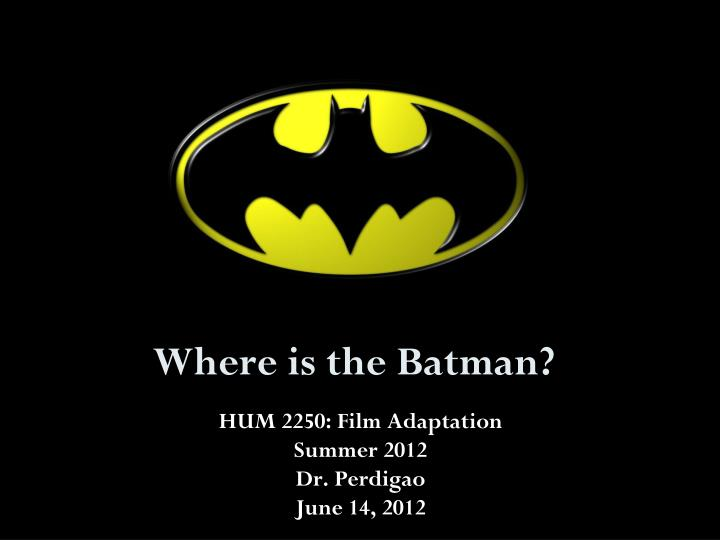 Where is the batman