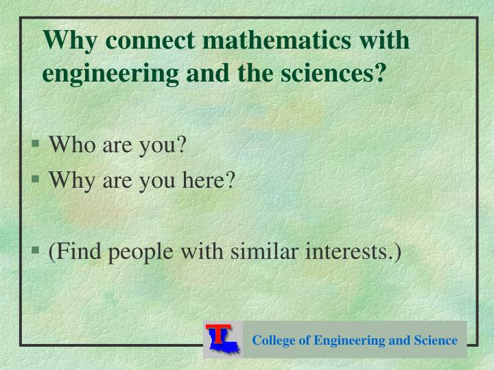 Why connect mathematics with engineering and the sciences