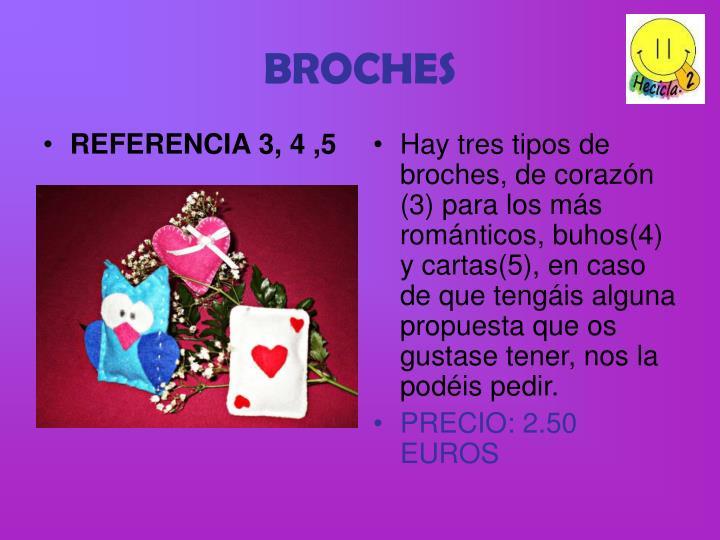 Hay tres tipos de broches, de corazón (3) para los más románticos, buhos(4) y cartas(5), en caso de que tengáis alguna propuesta que os gustase tener, nos la podéis pedir.