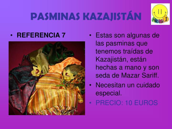 Estas son algunas de las pasminas que tenemos traídas de Kazajistán, están hechas a mano y son seda de Mazar Sariff.