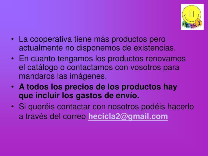 La cooperativa tiene más productos pero actualmente no disponemos de existencias.