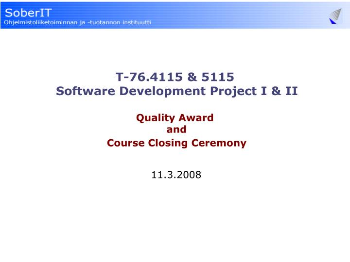 T 76 4115 5115 software development project i ii quality award and course closing ceremony