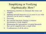 simplifying or verifying algebraically how1