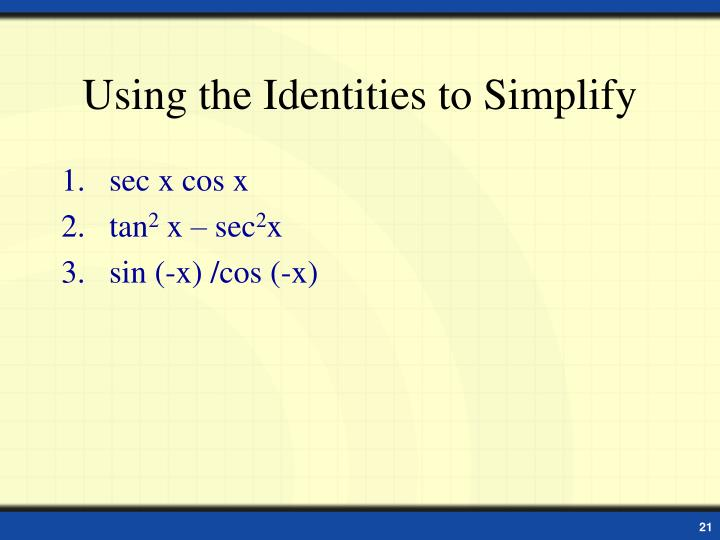 Using the Identities to Simplify
