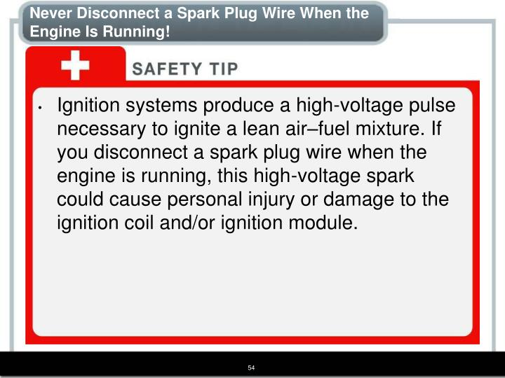 Never Disconnect a Spark Plug Wire When the Engine Is Running!
