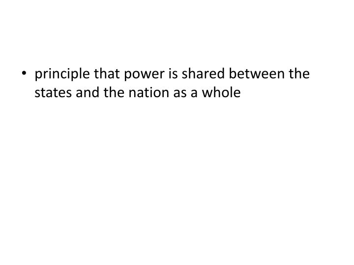 principle that power is shared between the states and the nation as a whole