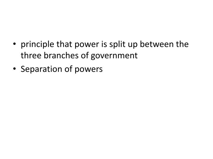 principle that power is split up between the three branches of