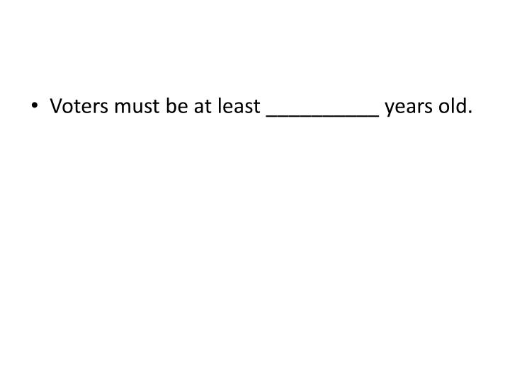 Voters must be at least __________ years old.
