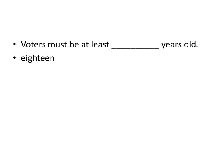 Voters must be at least __________ years old