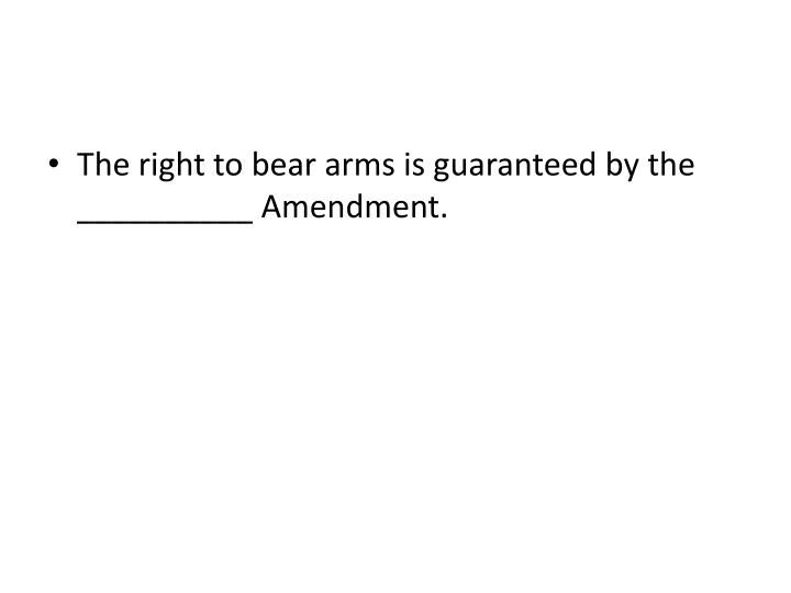 The right to bear arms is guaranteed by the __________ Amendment.