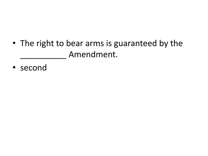 The right to bear arms is guaranteed by the __________ Amendment