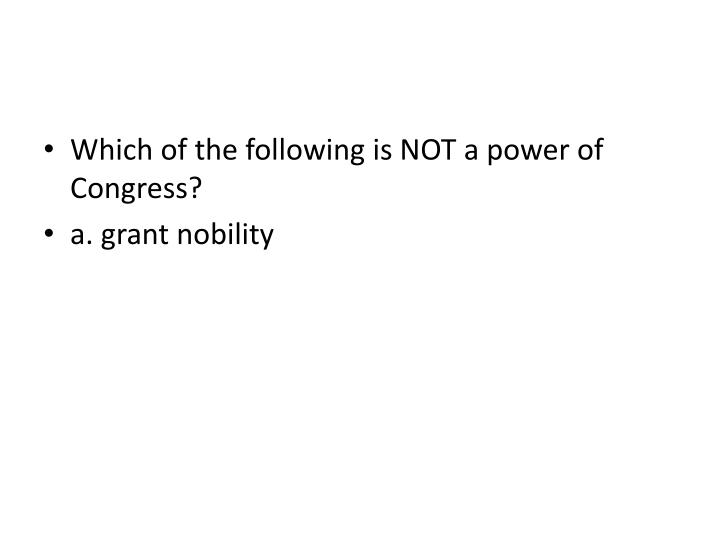 Which of the following is NOT a power of Congress?
