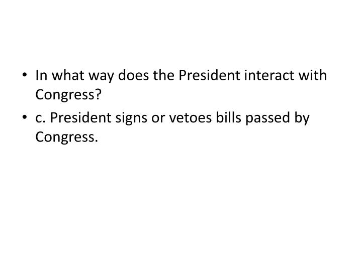 In what way does the President interact with Congress?