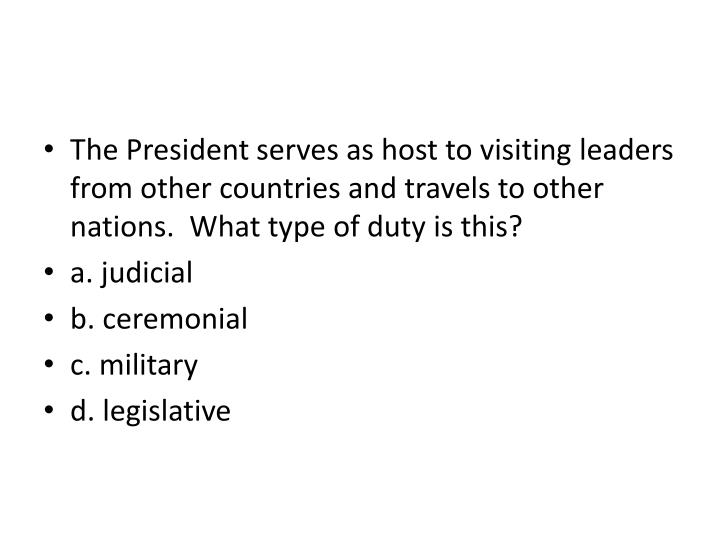 The President serves as host to visiting leaders from other countries and travels to other nations.  What type of duty is this?
