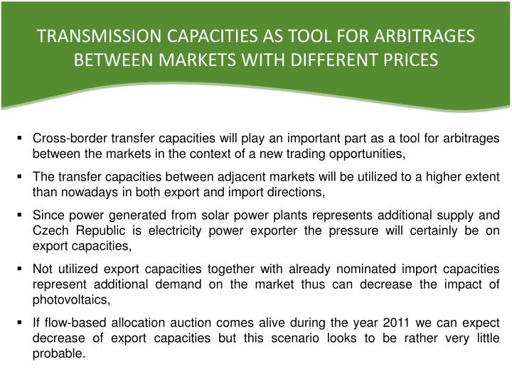 TRANSMISSION CAPACITIES AS TOOL FOR ARBITRAGES BETWEEN MARKETS WITH DIFFERENT PRICES