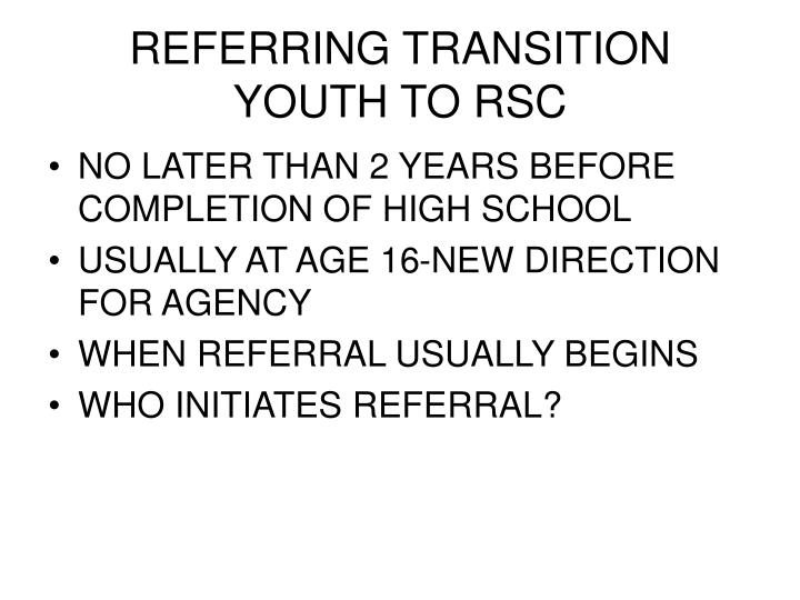 REFERRING TRANSITION YOUTH TO RSC