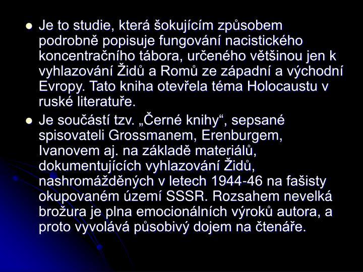 Je to studie, kter okujcm zpsobem  podrobn popisuje fungovn nacistickho koncentranho tbora, urenho vtinou jen k  vyhlazovn id a Rom ze zpadn a vchodn Evropy. Tato kniha otevela tma Holocaustu v rusk literatue.