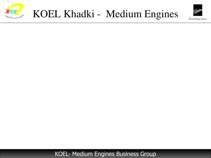 Koel khadki medium engines