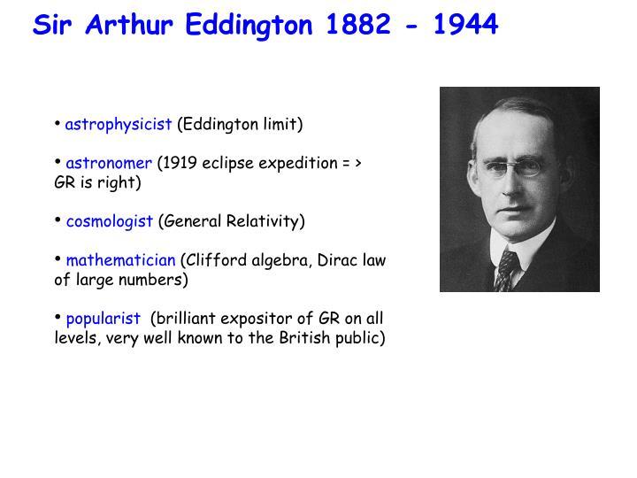 Sir Arthur Eddington 1882 - 1944