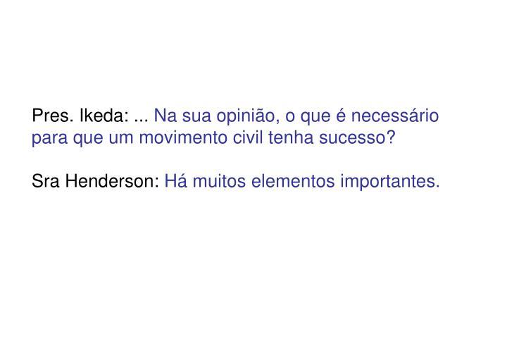 Pres. Ikeda: ...