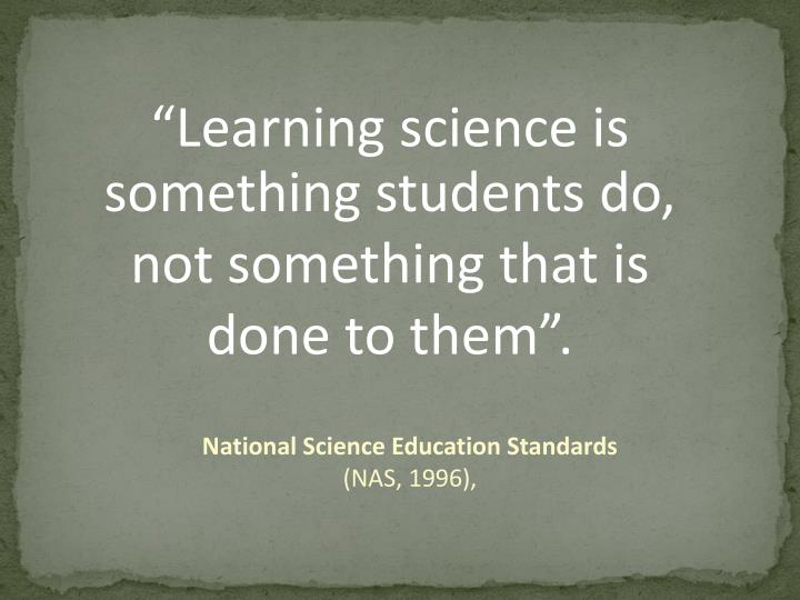 """Learning science is something students do,"