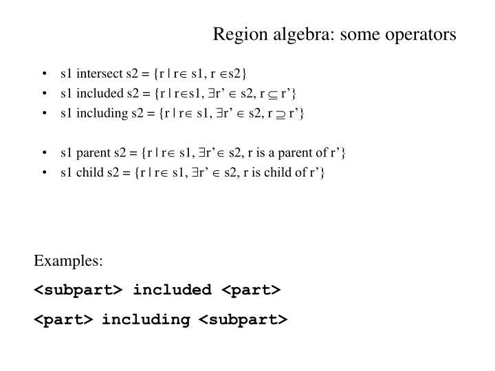 Region algebra: some operators