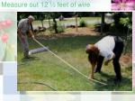 measure out 12 feet of wire