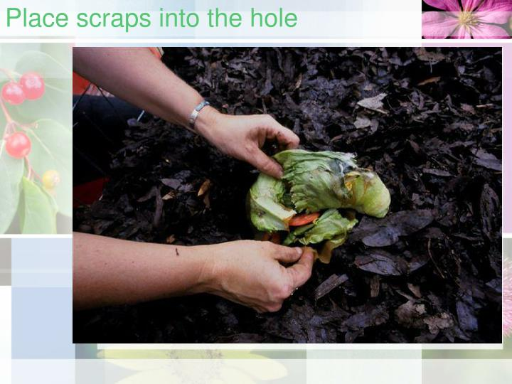 Place scraps into the hole