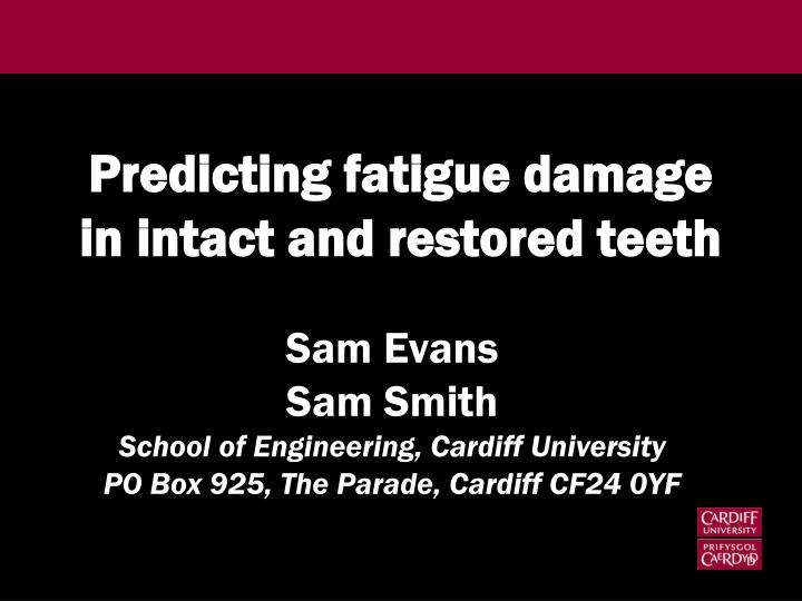 Predicting fatigue damage in intact and restored teeth