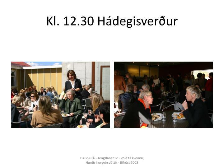 Kl. 12.30 Hádegisverður