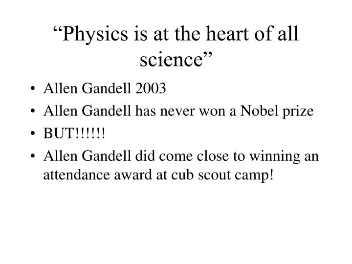 """Physics is at the heart of all science"""
