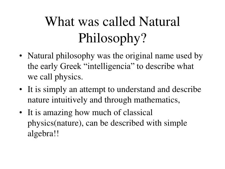 What was called Natural Philosophy?
