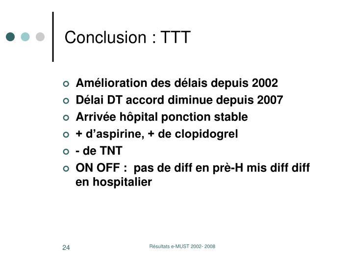Conclusion : TTT